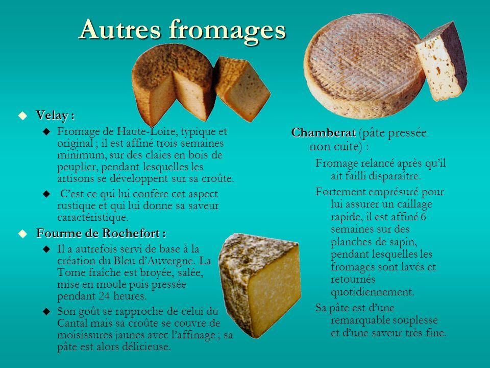 Autres fromages Velay : Velay : Fromage de Haute-Loire, typique et original ; il est affiné trois semaines minimum, sur des claies en bois de peuplier, pendant lesquelles les artisons se développent sur sa croûte.