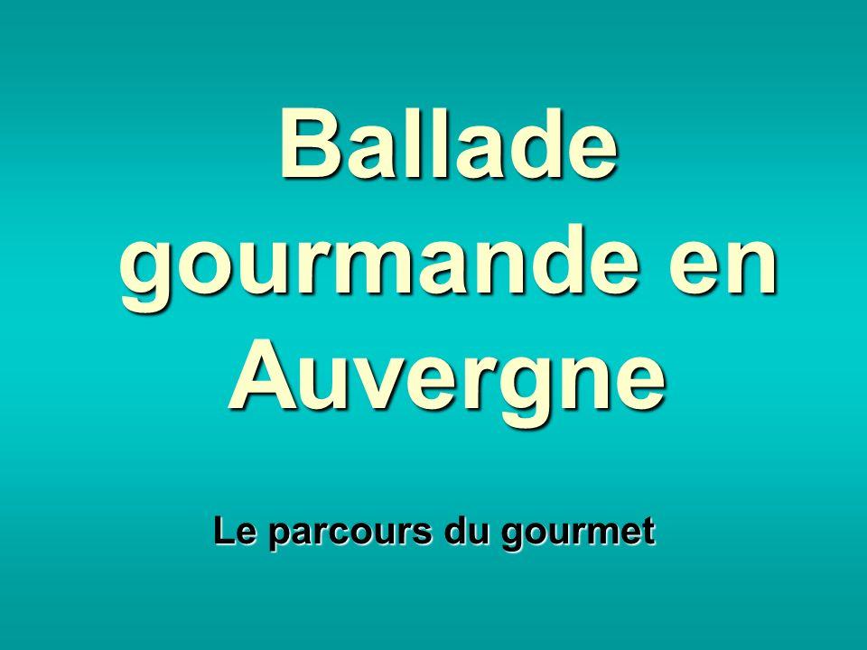 Ballade gourmande en Auvergne Le parcours du gourmet