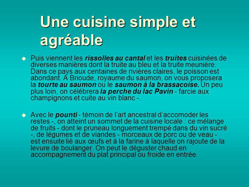 Une cuisine simple et agréable Puis viennent les rissolles au cantal et les truites cuisinées de diverses manières dont la truite au bleu et la truite meunière.