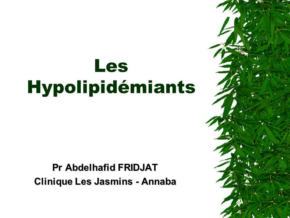 Les Hypolipidémiants Pr Abdelhafid FRIDJAT Clinique Les Jasmins - Annaba