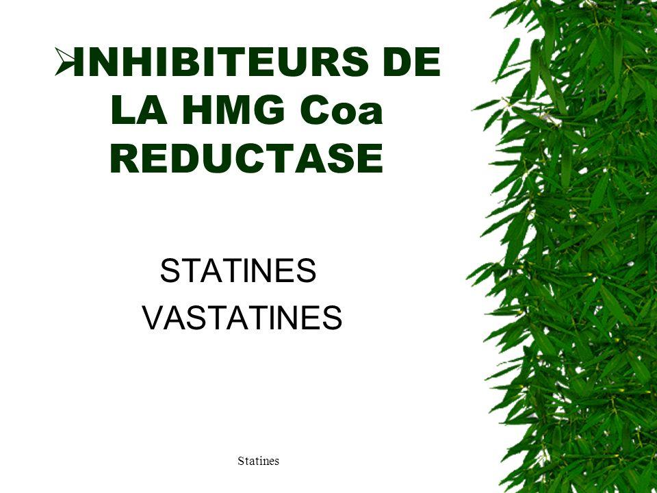 Statines INHIBITEURS DE LA HMG Coa REDUCTASE STATINES VASTATINES