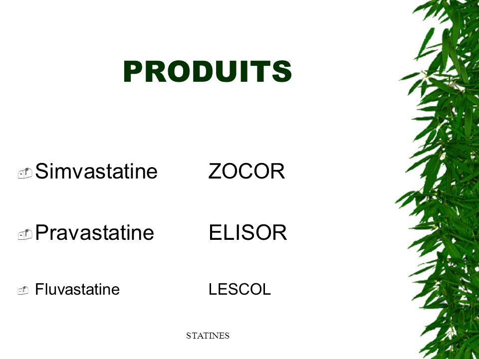 STATINES PRODUITS SimvastatineZOCOR PravastatineELISOR FluvastatineLESCOL