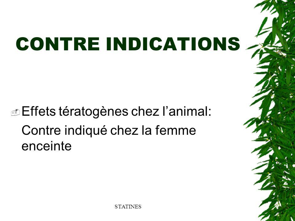 STATINES CONTRE INDICATIONS Effets tératogènes chez lanimal: Contre indiqué chez la femme enceinte