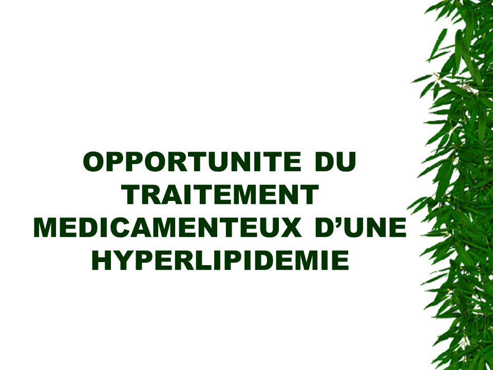 OPPORTUNITE DU TRAITEMENT MEDICAMENTEUX DUNE HYPERLIPIDEMIE