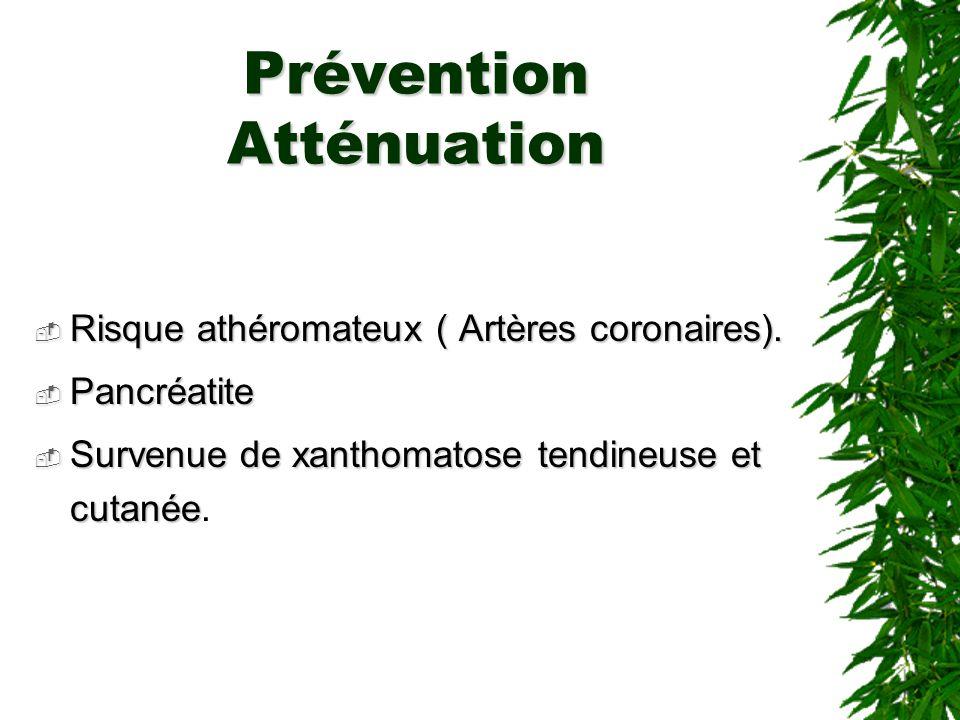 Prévention Atténuation Risque athéromateux ( Artères coronaires). Risque athéromateux ( Artères coronaires). Pancréatite Pancréatite Survenue de xanth