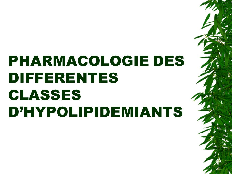 PHARMACOLOGIE DES DIFFERENTES CLASSES DHYPOLIPIDEMIANTS