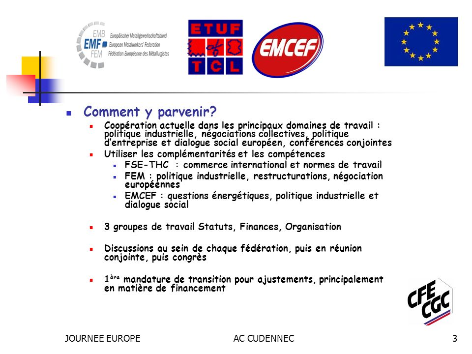 JOURNEE EUROPEAC CUDENNEC3 Comment y parvenir? Coopération actuelle dans les principaux domaines de travail : politique industrielle, négociations col