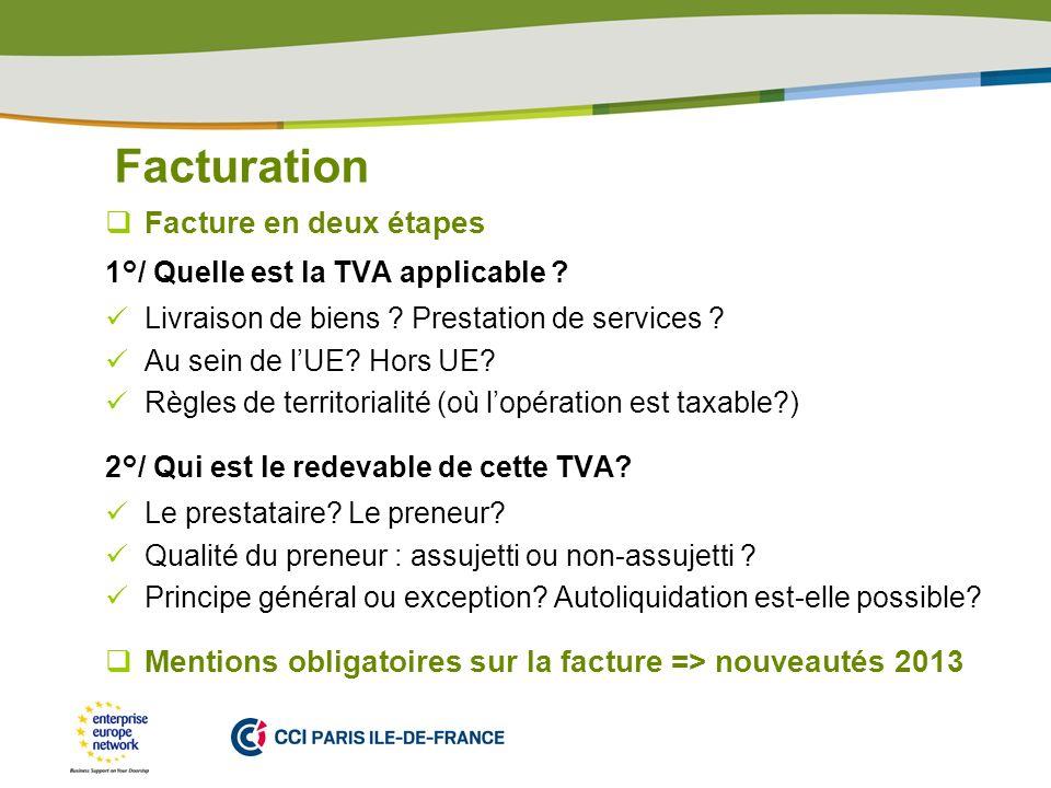 PLACE PARTNERS LOGO HERE Facturation Facture en deux étapes 1°/ Quelle est la TVA applicable ? Livraison de biens ? Prestation de services ? Au sein d