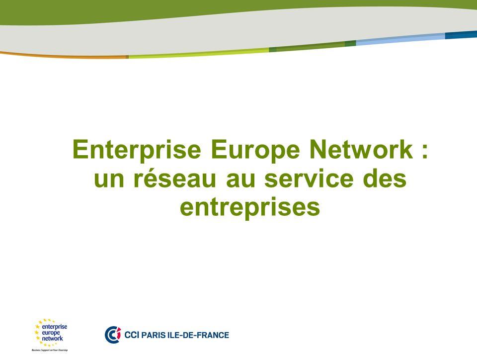 PLACE PARTNERS LOGO HERE Enterprise Europe Network : un réseau au service des entreprises