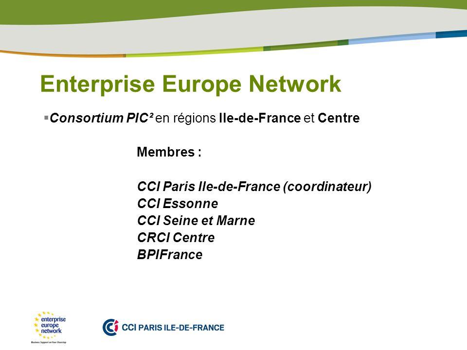 PLACE PARTNERS LOGO HERE Enterprise Europe Network Consortium PIC² en régions Ile-de-France et Centre Membres : CCI Paris Ile-de-France (coordinateur) CCI Essonne CCI Seine et Marne CRCI Centre BPIFrance
