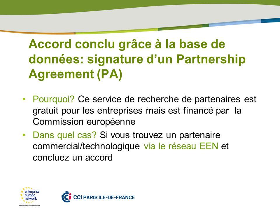 PLACE PARTNERS LOGO HERE Accord conclu grâce à la base de données: signature dun Partnership Agreement (PA) Pourquoi? Ce service de recherche de parte