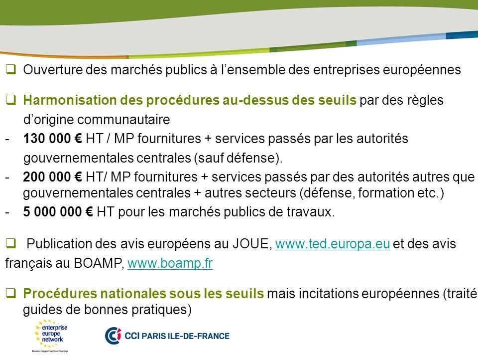 PLACE PARTNERS LOGO HERE Ouverture des marchés publics à lensemble des entreprises européennes Harmonisation des procédures au-dessus des seuils par d