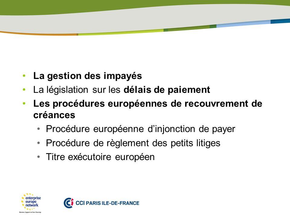 PLACE PARTNERS LOGO HERE La gestion des impayés La législation sur les délais de paiement Les procédures européennes de recouvrement de créances Procé