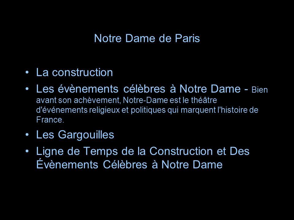 Notre Dame de Paris La construction Les évènements célèbres à Notre Dame - Bien avant son achèvement, Notre-Dame est le théâtre d'événements religieux