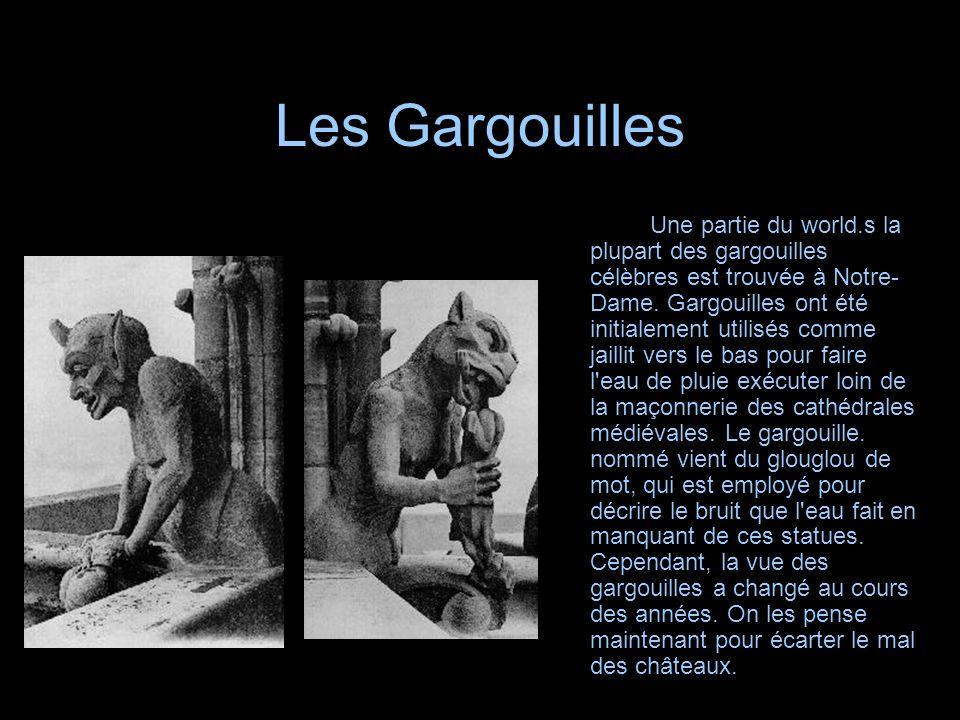 Les Gargouilles Une partie du world.s la plupart des gargouilles célèbres est trouvée à Notre- Dame. Gargouilles ont été initialement utilisés comme j