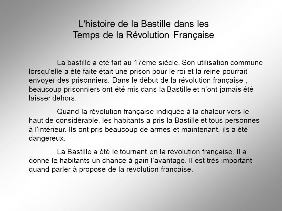 L'histoire de la Bastille dans les Temps de la Révolution Française La bastille a été fait au 17ème siècle. Son utilisation commune lorsqu'elle a été