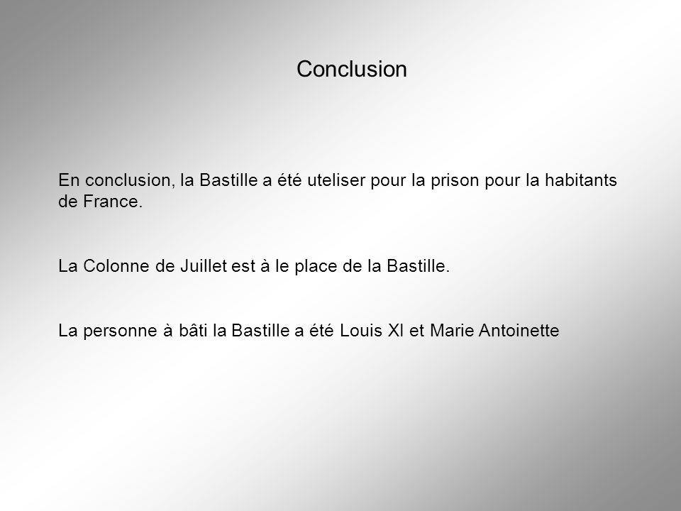 Conclusion En conclusion, la Bastille a été uteliser pour la prison pour la habitants de France. La Colonne de Juillet est à le place de la Bastille.