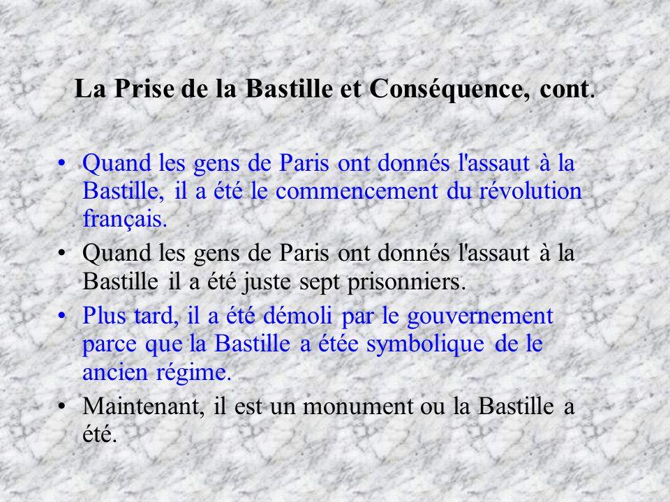 La Prise de la Bastille et Conséquence, cont. Quand les gens de Paris ont donnés l'assaut à la Bastille, il a été le commencement du révolution frança