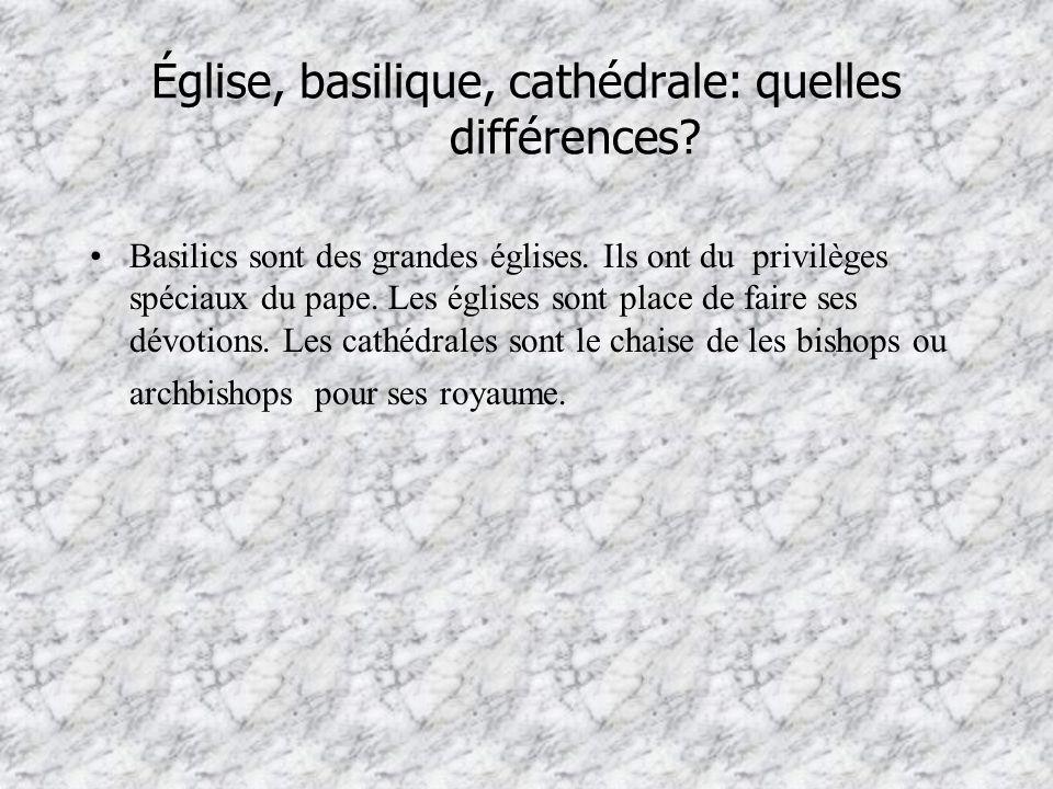 Église, basilique, cathédrale: quelles différences? Basilics sont des grandes églises. Ils ont du privilèges spéciaux du pape. Les églises sont place