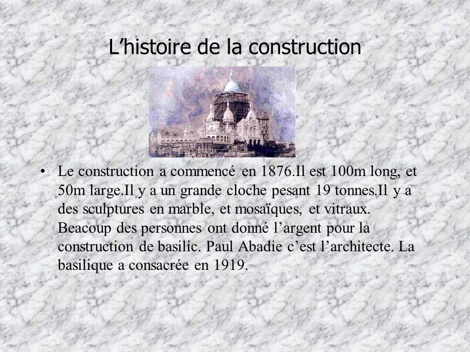 Lhistoire de la construction Le construction a commencé en 1876.Il est 100m long, et 50m large.Il y a un grande cloche pesant 19 tonnes.Il y a des scu