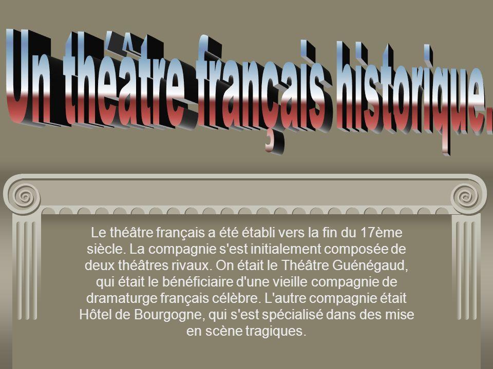 Le théâtre français a été établi vers la fin du 17ème siècle. La compagnie s'est initialement composée de deux théâtres rivaux. On était le Théâtre Gu