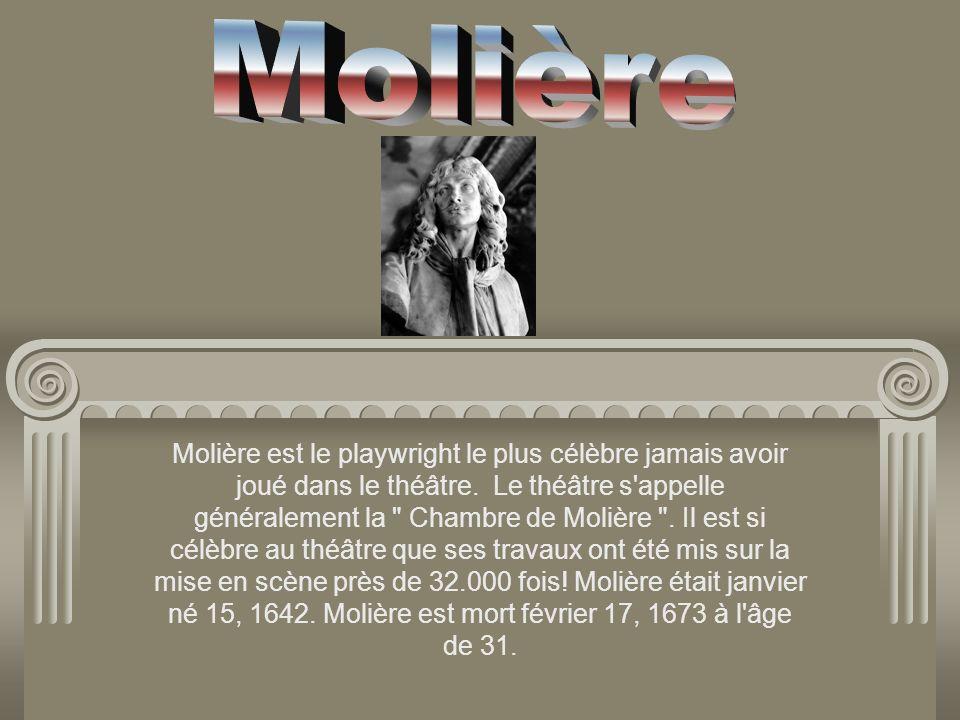 Molière est le playwright le plus célèbre jamais avoir joué dans le théâtre. Le théâtre s'appelle généralement la