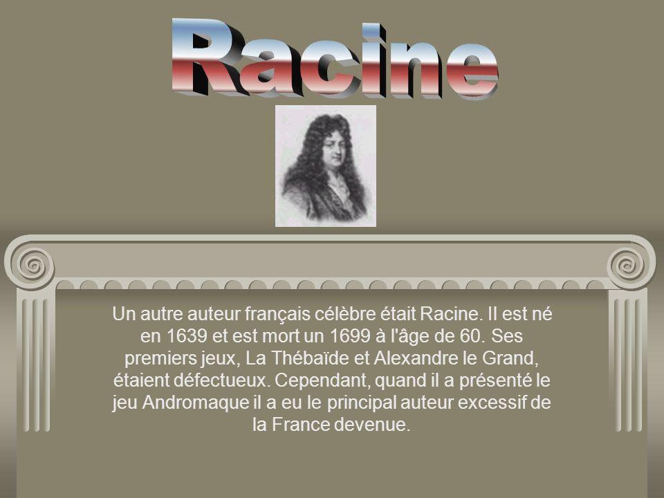 Un autre auteur français célèbre était Racine. Il est né en 1639 et est mort un 1699 à l'âge de 60. Ses premiers jeux, La Thébaïde et Alexandre le Gra