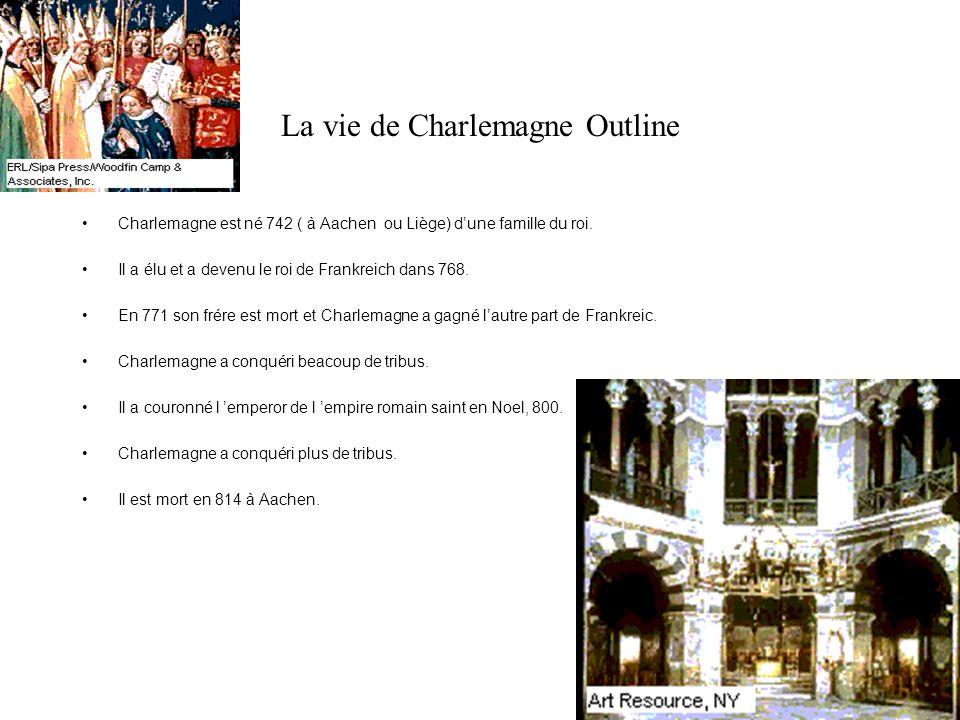 La vie de Charlemagne Outline Charlemagne est né 742 ( à Aachen ou Liège) dune famille du roi. Il a élu et a devenu le roi de Frankreich dans 768. En