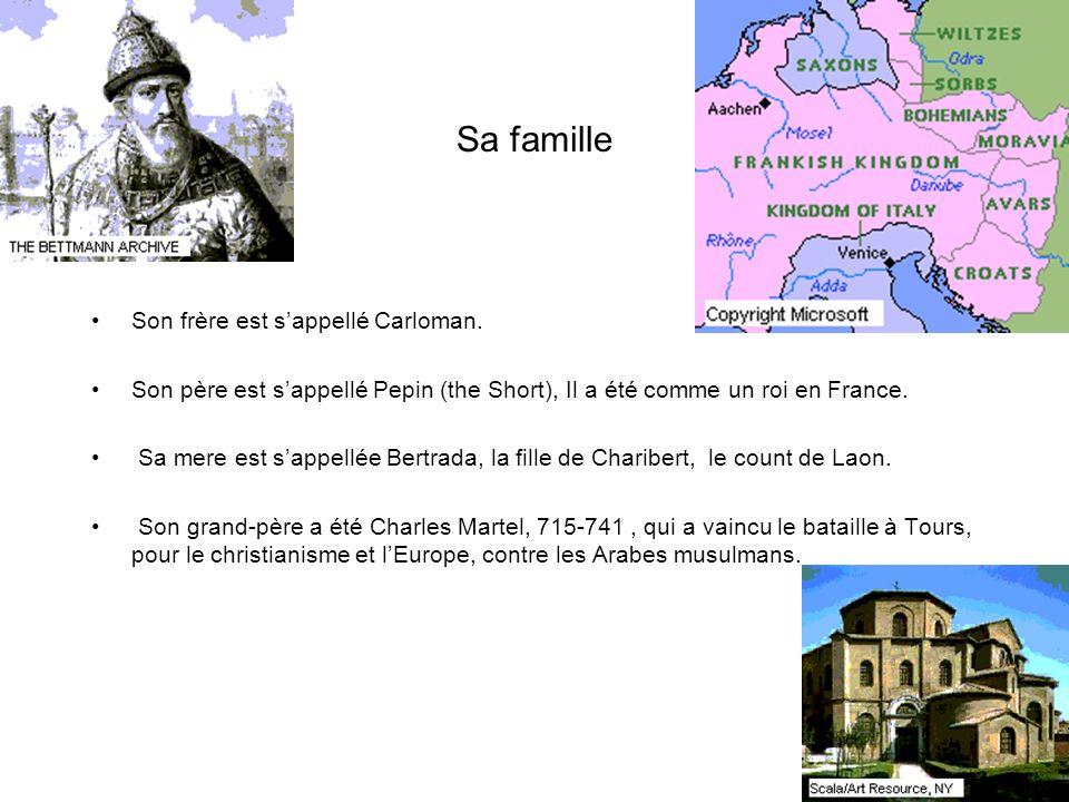Sa famille Son frère est sappellé Carloman. Son père est sappellé Pepin (the Short), Il a été comme un roi en France. Sa mere est sappellée Bertrada,