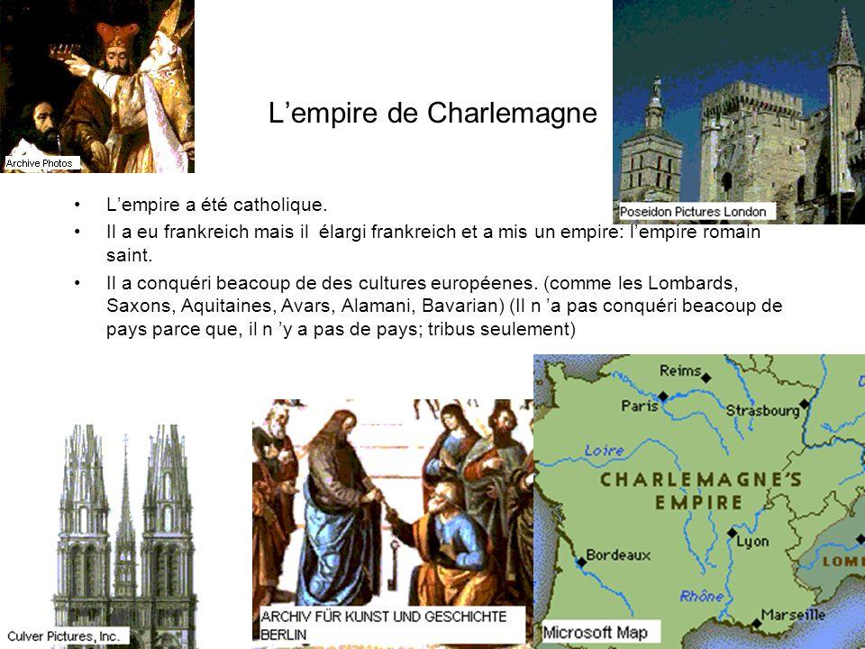 Lempire de Charlemagne Lempire a été catholique. Il a eu frankreich mais il élargi frankreich et a mis un empire: lempire romain saint. Il a conquéri