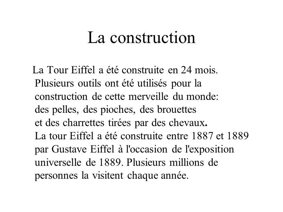 La construction La Tour Eiffel a été construite en 24 mois. Plusieurs outils ont été utilisés pour la construction de cette merveille du monde: des pe