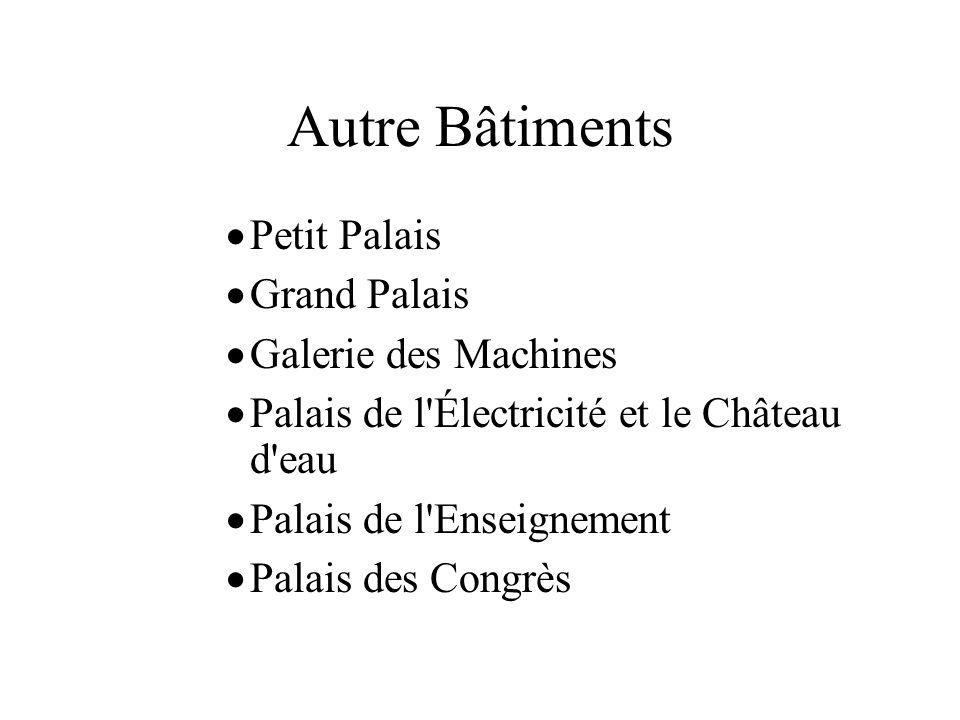 Autre Bâtiments Petit Palais Grand Palais Galerie des Machines Palais de l'Électricité et le Château d'eau Palais de l'Enseignement Palais des Congrès