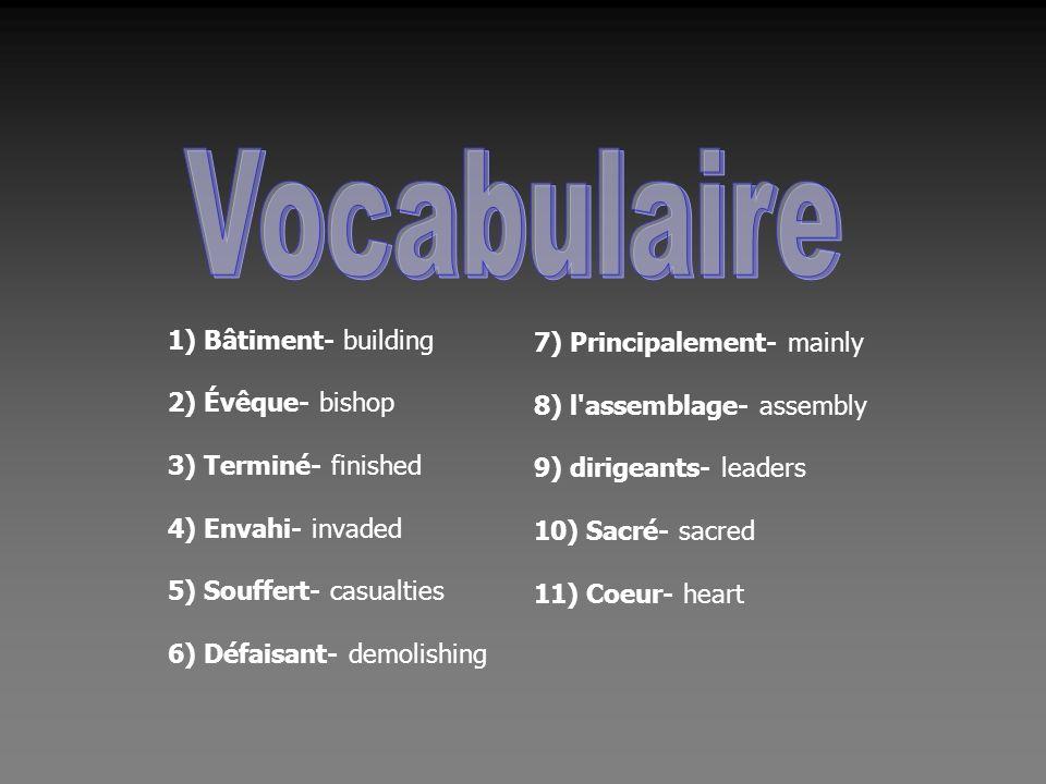 1) Bâtiment- building 2) Évêque- bishop 3) Terminé- finished 4) Envahi- invaded 5) Souffert- casualties 6) Défaisant- demolishing 7) Principalement- m