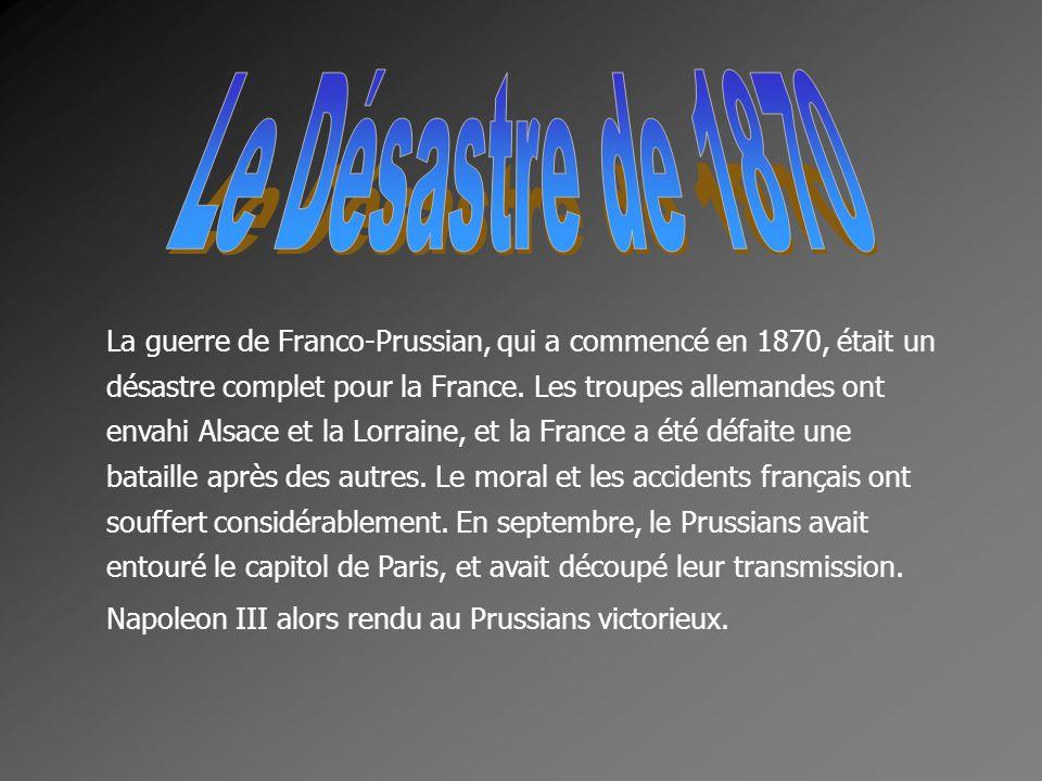 La guerre de Franco-Prussian, qui a commencé en 1870, était un désastre complet pour la France. Les troupes allemandes ont envahi Alsace et la Lorrain