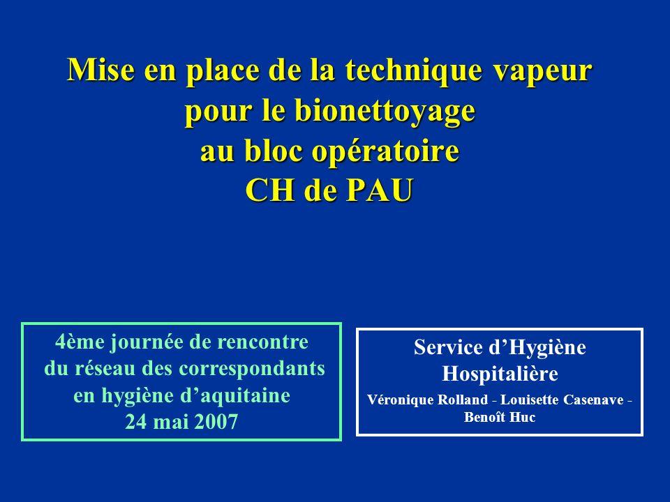 Mise en place de la technique vapeur pour le bionettoyage au bloc opératoire CH de PAU Service dHygiène Hospitalière Véronique Rolland - Louisette Cas