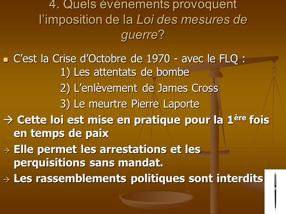 4. Quels évènements provoquent limposition de la Loi des mesures de guerre? Cest la Crise dOctobre de 1970 - avec le FLQ : 1) Les attentats de bombe C