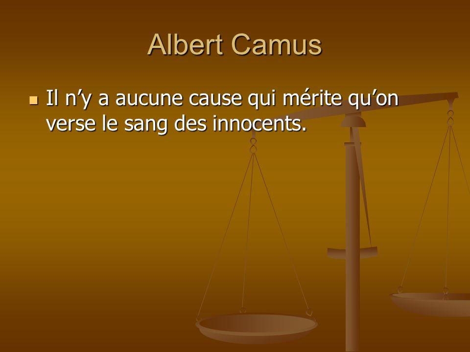 Albert Camus Il ny a aucune cause qui mérite quon verse le sang des innocents. Il ny a aucune cause qui mérite quon verse le sang des innocents.