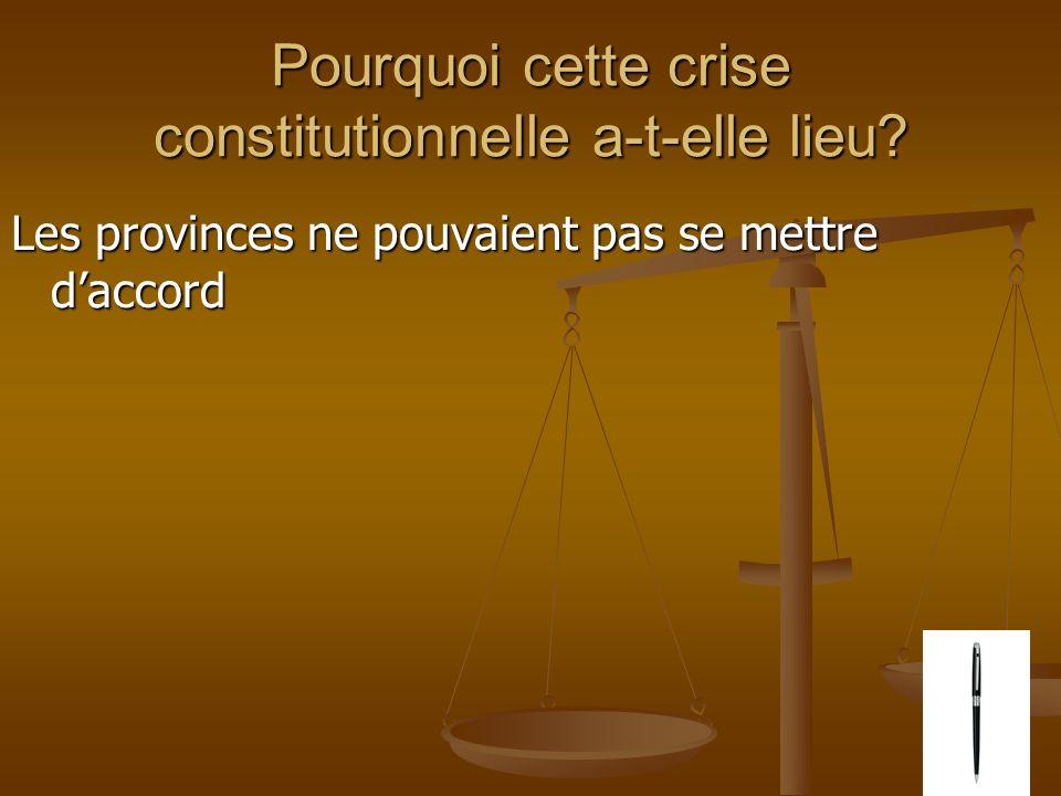 Pourquoi cette crise constitutionnelle a-t-elle lieu? Les provinces ne pouvaient pas se mettre daccord