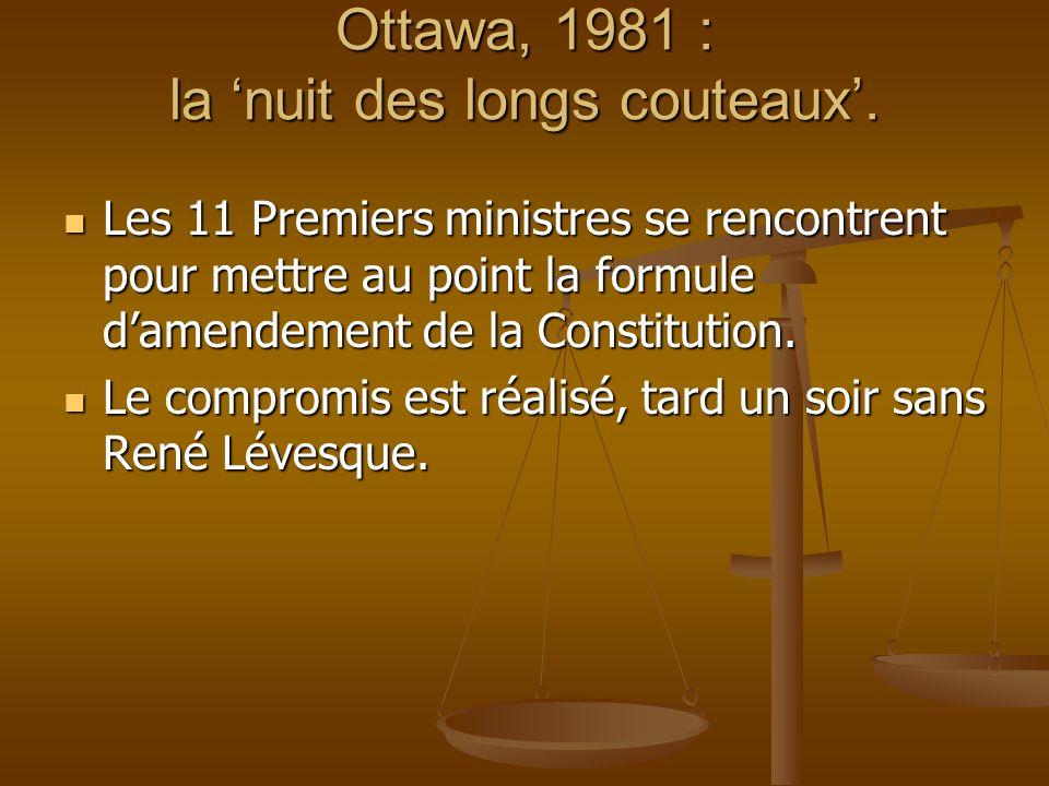 Ottawa, 1981 : la nuit des longs couteaux. Les 11 Premiers ministres se rencontrent pour mettre au point la formule damendement de la Constitution. Le