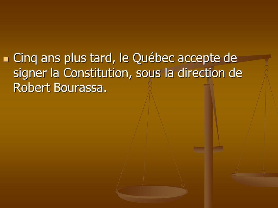 Cinq ans plus tard, le Québec accepte de signer la Constitution, sous la direction de Robert Bourassa. Cinq ans plus tard, le Québec accepte de signer
