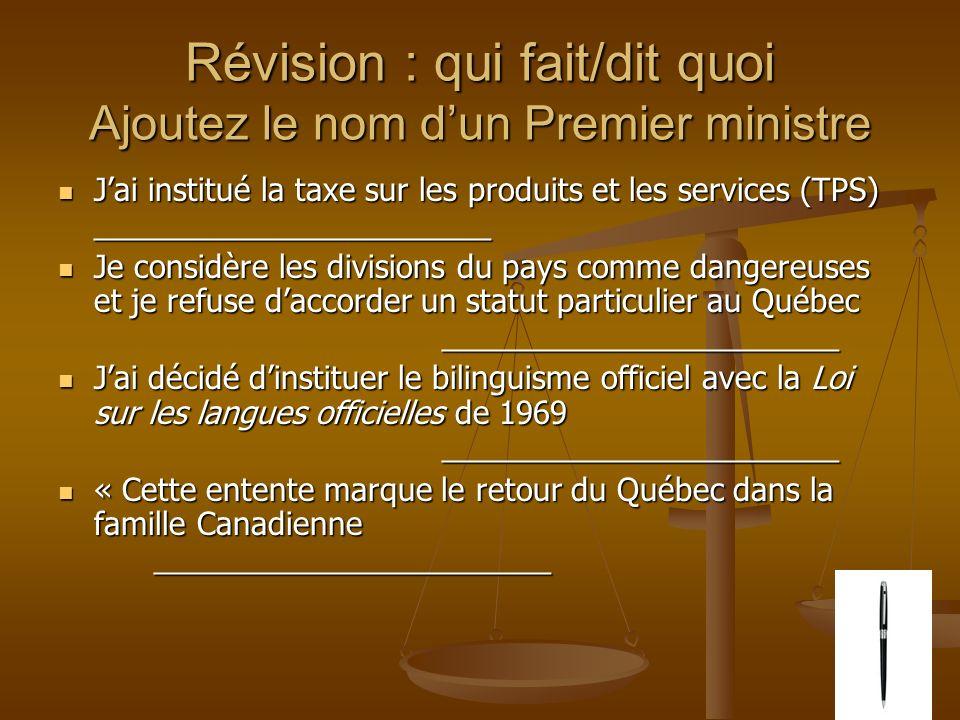 Révision : qui fait/dit quoi Ajoutez le nom dun Premier ministre Jai institué la taxe sur les produits et les services (TPS) _______________________ J