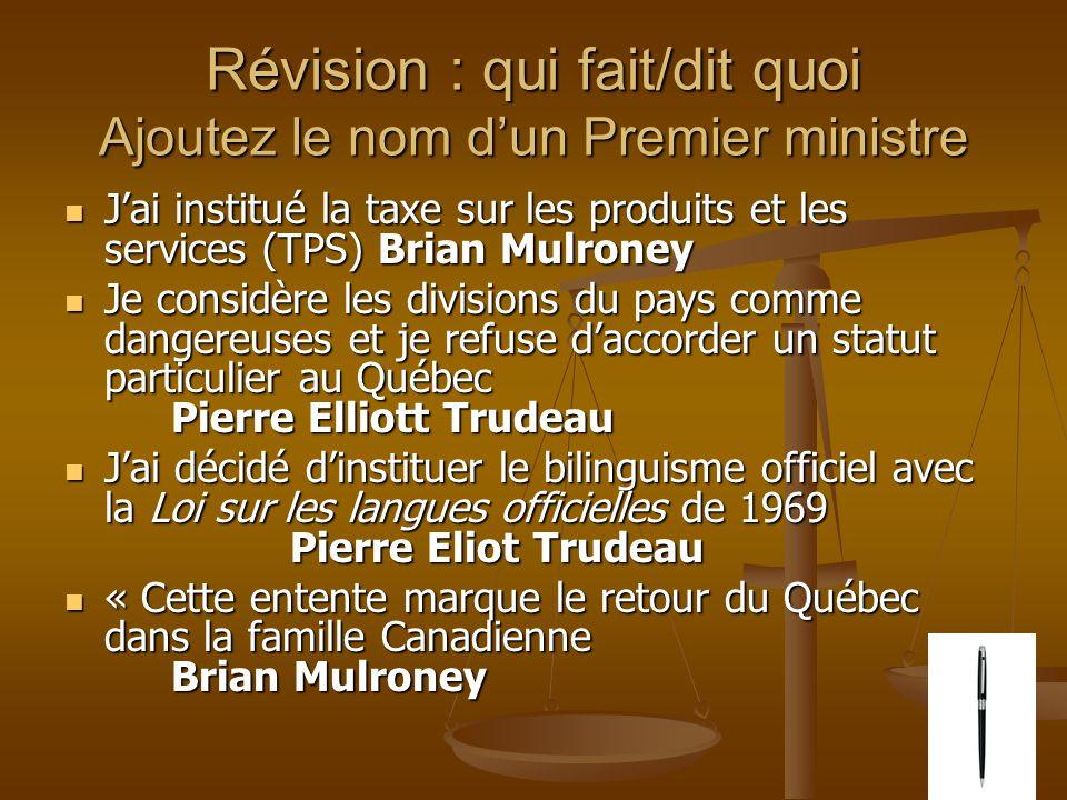 Révision : qui fait/dit quoi Ajoutez le nom dun Premier ministre Jai institué la taxe sur les produits et les services (TPS) Brian Mulroney Jai instit