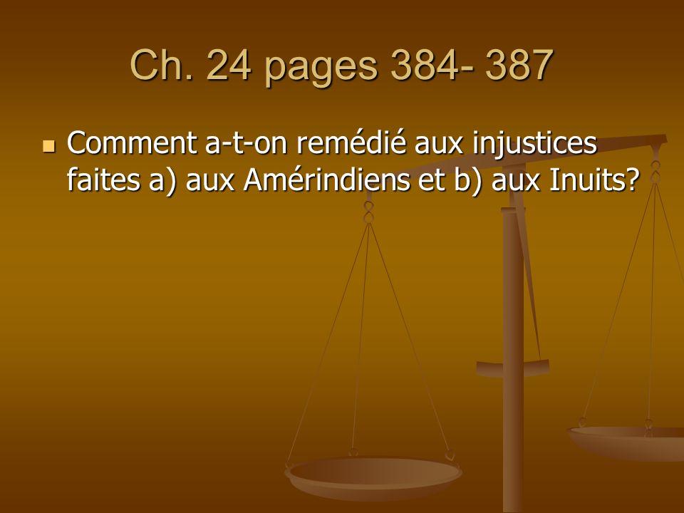 Ch. 24 pages 384- 387 Comment a-t-on remédié aux injustices faites a) aux Amérindiens et b) aux Inuits? Comment a-t-on remédié aux injustices faites a