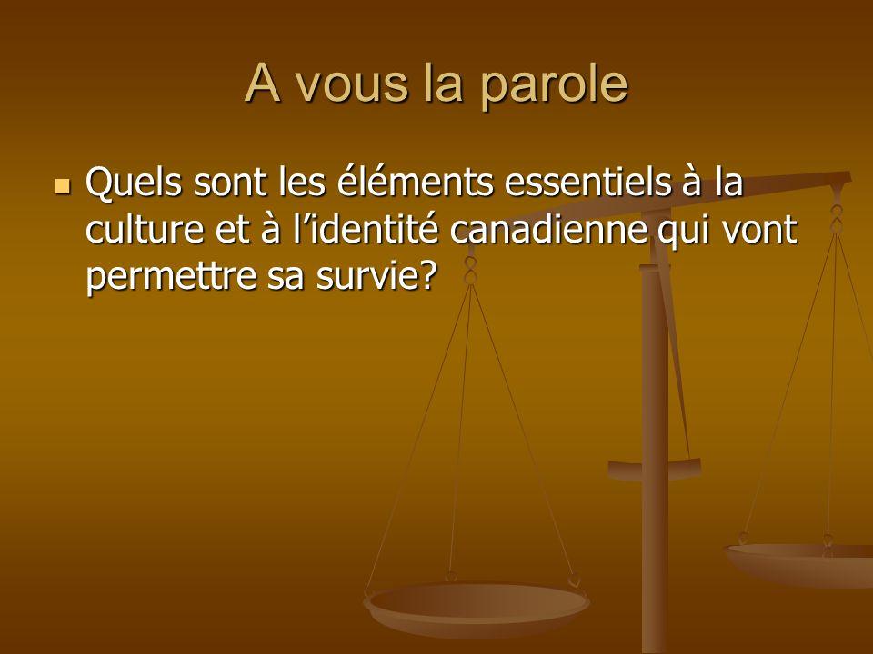 A vous la parole Quels sont les éléments essentiels à la culture et à lidentité canadienne qui vont permettre sa survie? Quels sont les éléments essen