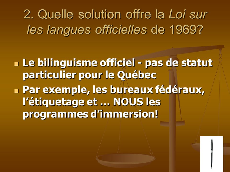 2. Quelle solution offre la Loi sur les langues officielles de 1969? Le bilinguisme officiel - pas de statut particulier pour le Québec Le bilinguisme