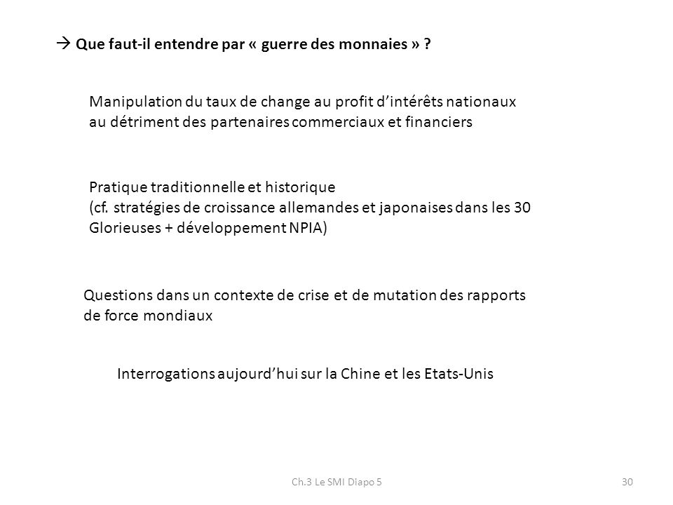 Ch.3 Le SMI Diapo 530 Que faut-il entendre par « guerre des monnaies » ? Manipulation du taux de change au profit dintérêts nationaux au détriment des