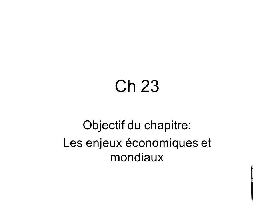 Ch 23 Objectif du chapitre: Les enjeux économiques et mondiaux
