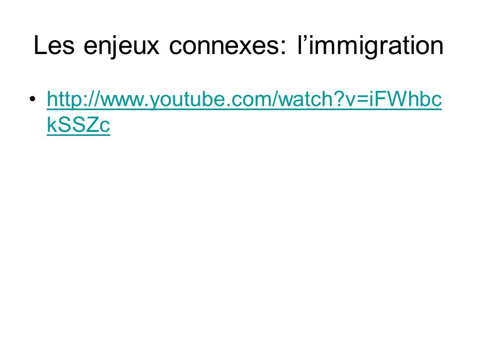 Les enjeux connexes: limmigration http://www.youtube.com/watch?v=iFWhbc kSSZchttp://www.youtube.com/watch?v=iFWhbc kSSZc