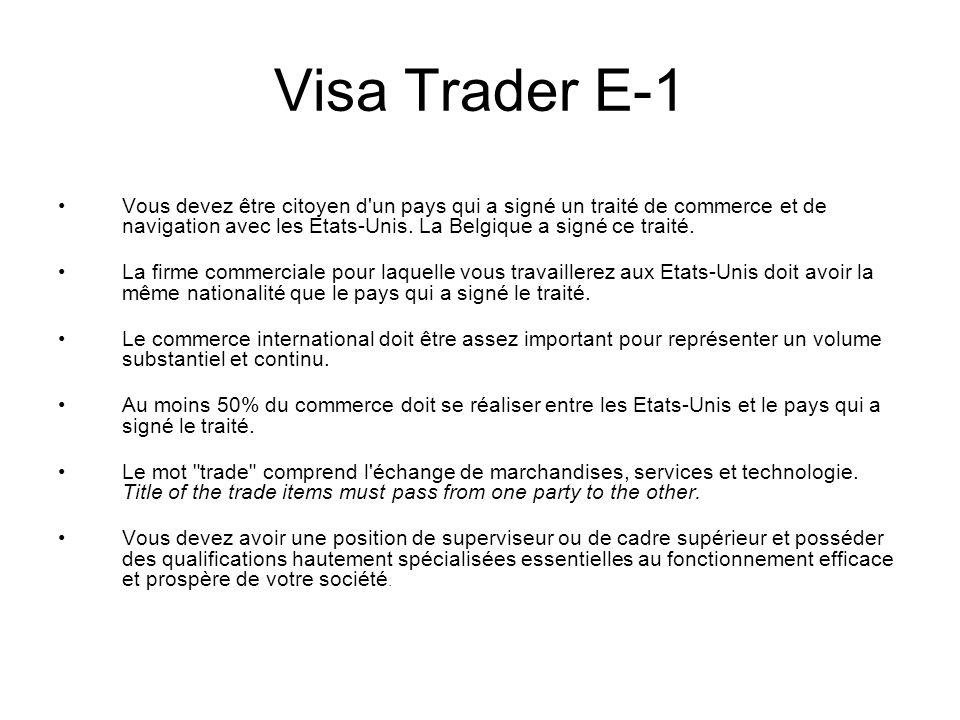 Visa Trader E-1 Vous devez être citoyen d'un pays qui a signé un traité de commerce et de navigation avec les Etats-Unis. La Belgique a signé ce trait