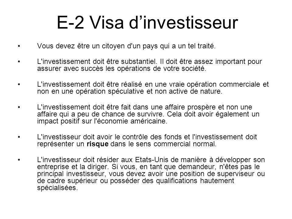 E-2 Visa dinvestisseur Vous devez être un citoyen d'un pays qui a un tel traité. L'investissement doit être substantiel. Il doit être assez important
